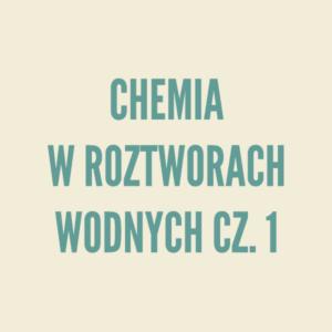 Chemia w roztworach wodnych cz.1