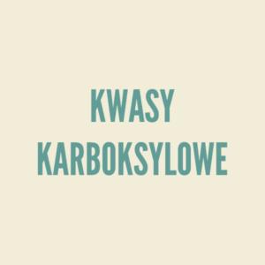 Kwasy karboksylowe - teoria i rozwiązywanie zadań.