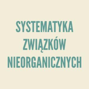 Systematyka związków nieorganicznych - teoria i rozwiązywanie zadań.
