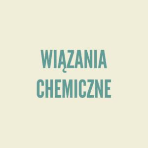 Wiązania chemiczne - teoria i rozwiązywanie zadań