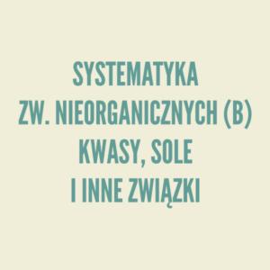 Systematyka związków nieorganicznych (B) - kwasy, sole i inne związki - teoria i rozwiązywanie zadań