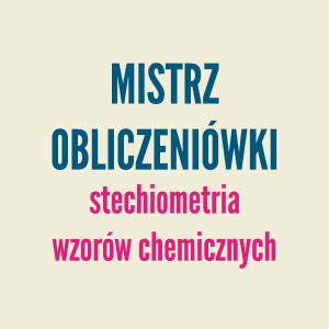 Kurs chemii online - mistrz obliczeniówki